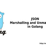 Go – The JSON Marshalling and Unmarshalling in Golang