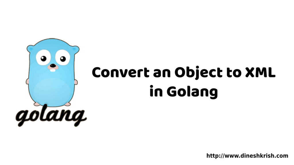 Converting an Object to XML in Golang